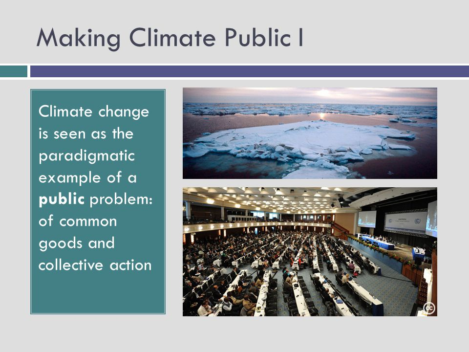Making Climate Public I Climate change is seen as the paradigmatic example of a public problem: of common goods and collective action