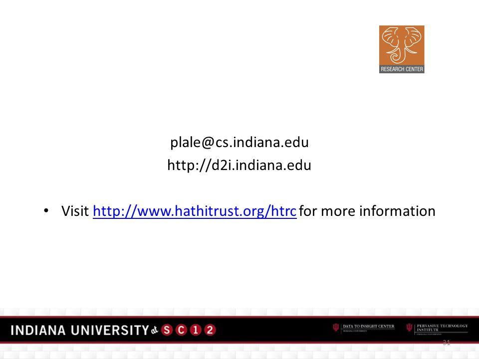 plale@cs.indiana.edu http://d2i.indiana.edu Visit http://www.hathitrust.org/htrc for more informationhttp://www.hathitrust.org/htrc 31