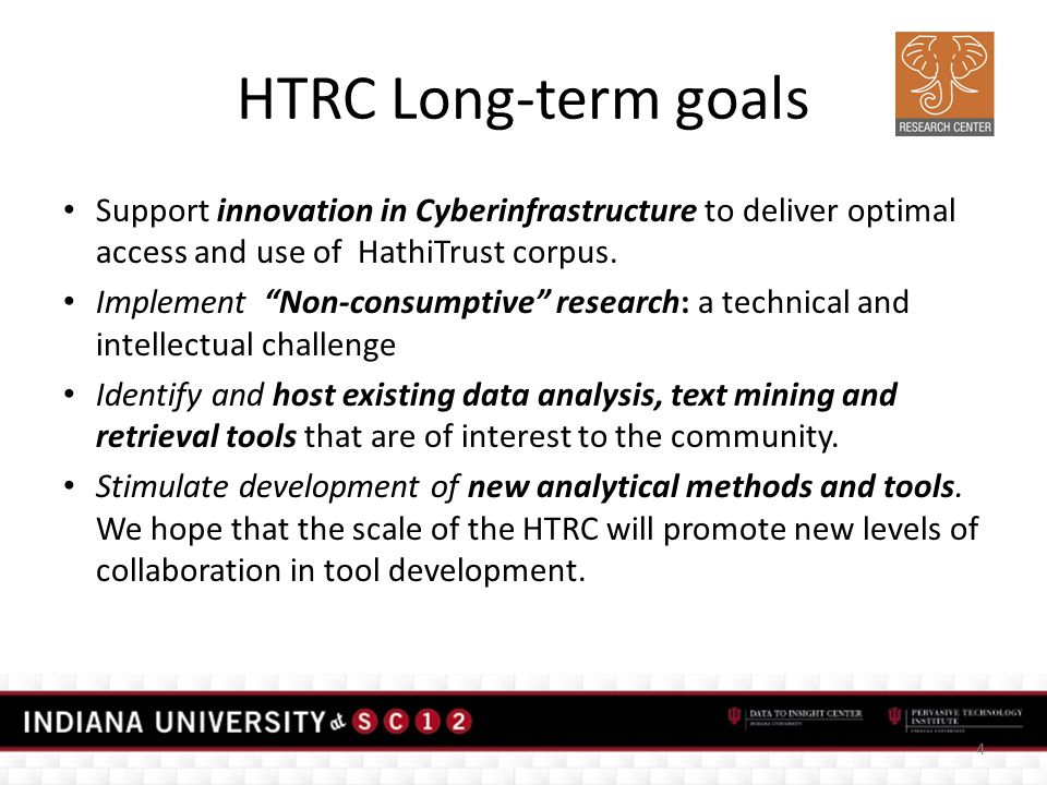 HTRC Long-term goals Support innovation in Cyberinfrastructure to deliver optimal access and use of HathiTrust corpus.