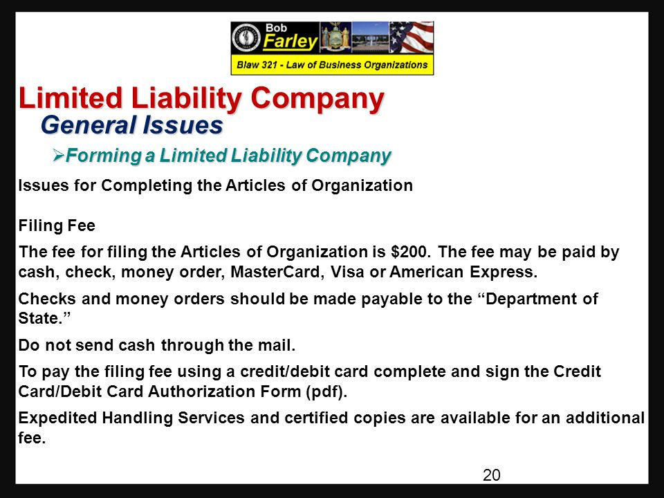 Limited Liability Company General Issues General Issues  Forming a Limited Liability Company Issues for Completing the Articles of Organization Filing Fee The fee for filing the Articles of Organization is $200.