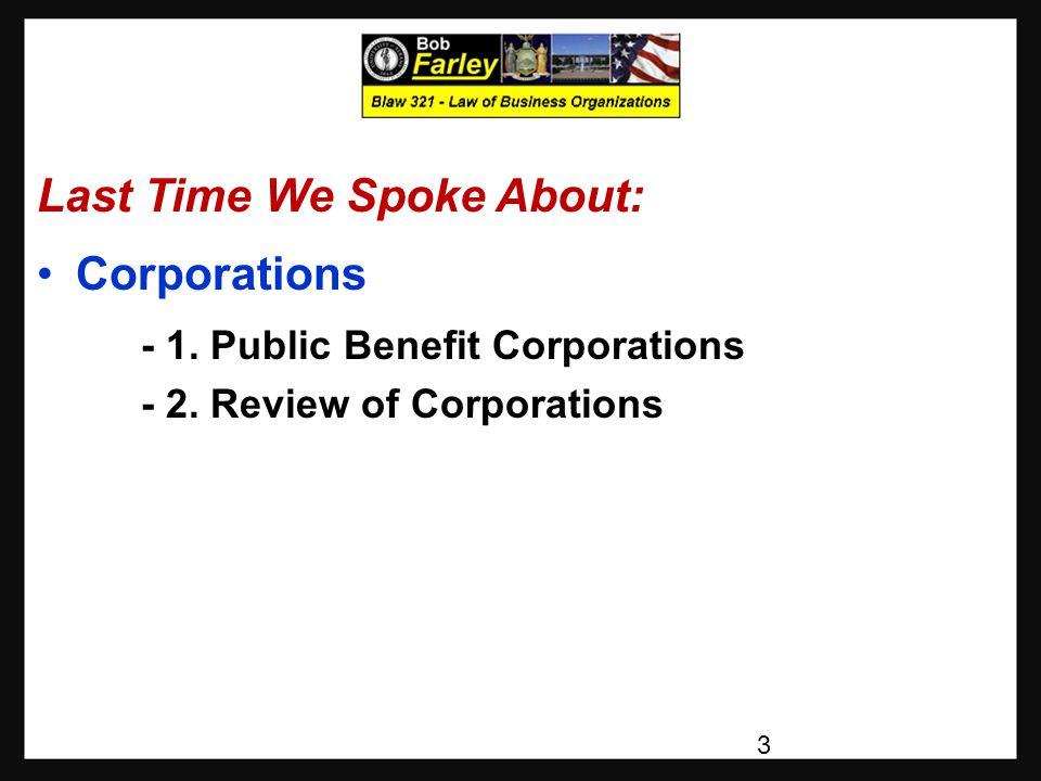 Last Time We Spoke About: Corporations - 1. Public Benefit Corporations - 2.