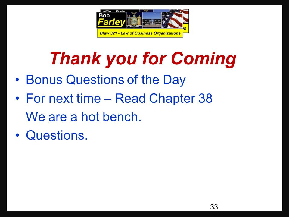 Thank you for Coming Bonus Questions of the Day For next time – Read Chapter 38 We are a hot bench.