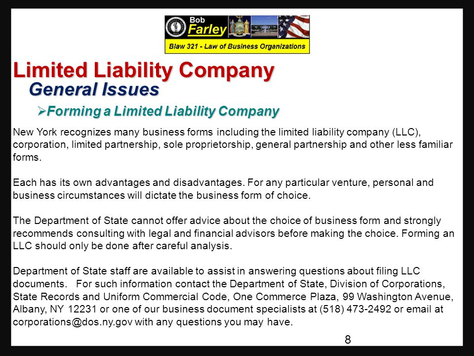 Limited Liability Company General Issues General Issues  Forming a Limited Liability Company New York recognizes many business forms including the limited liability company (LLC), corporation, limited partnership, sole proprietorship, general partnership and other less familiar forms.