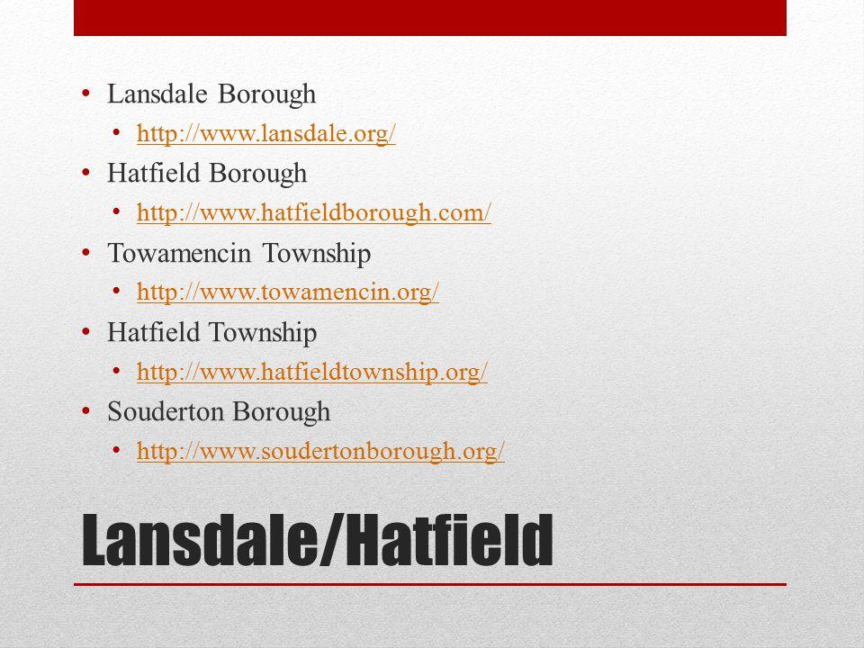 Lansdale/Hatfield Lansdale Borough http://www.lansdale.org/ Hatfield Borough http://www.hatfieldborough.com/ Towamencin Township http://www.towamencin.org/ Hatfield Township http://www.hatfieldtownship.org/ Souderton Borough http://www.soudertonborough.org/