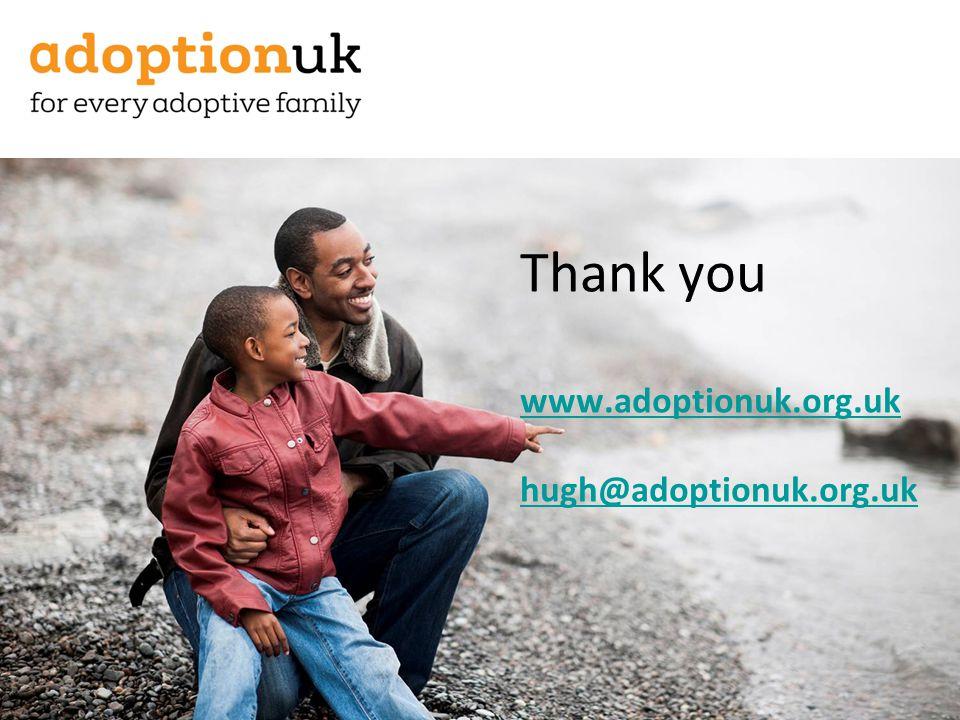 Thank you www.adoptionuk.org.uk hugh@adoptionuk.org.uk www.adoptionuk.org.uk hugh@adoptionuk.org.uk