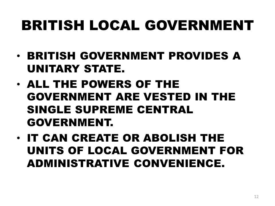 BRITISH LOCAL GOVERNMENT BRITISH GOVERNMENT PROVIDES A UNITARY STATE.