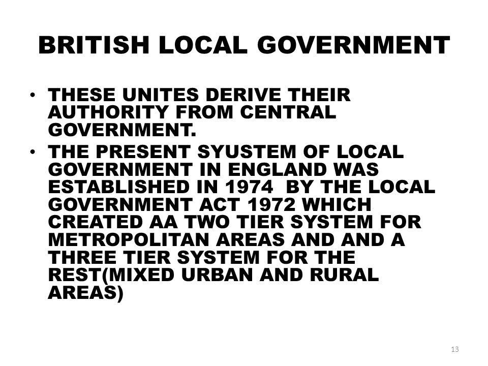 BRITISH LOCAL GOVERNMENT THESE UNITES DERIVE THEIR AUTHORITY FROM CENTRAL GOVERNMENT.
