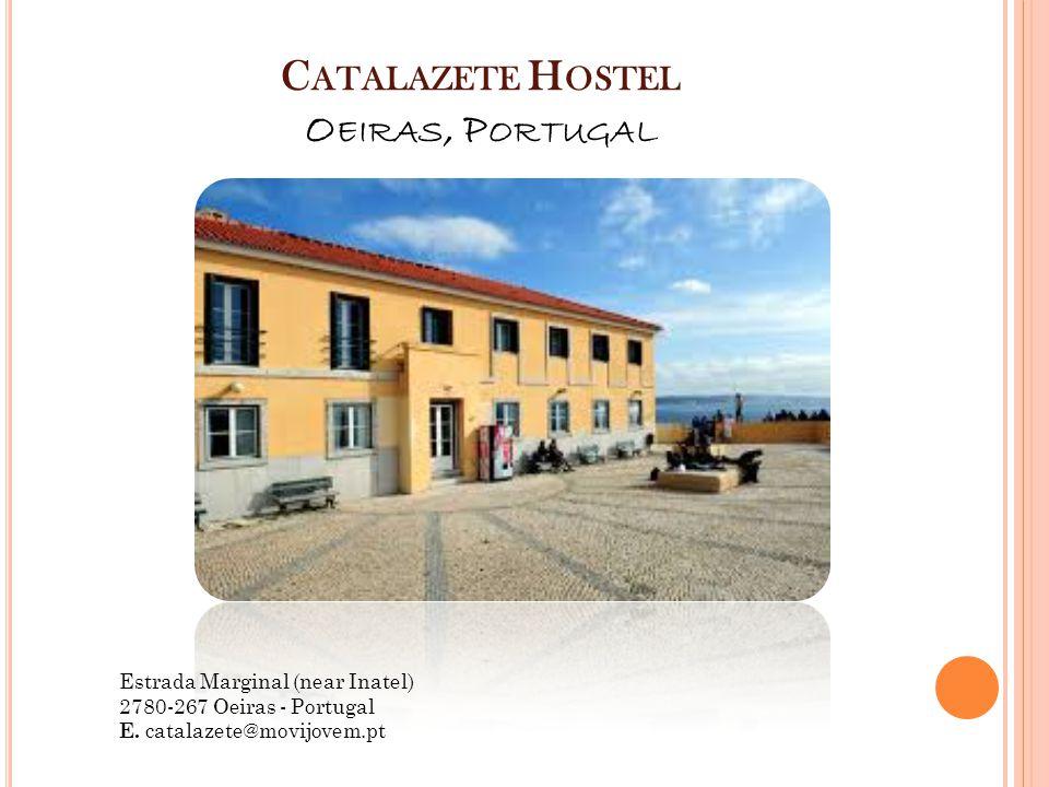 C ATALAZETE H OSTEL O EIRAS, P ORTUGAL Estrada Marginal (near Inatel) 2780-267 Oeiras - Portugal E.