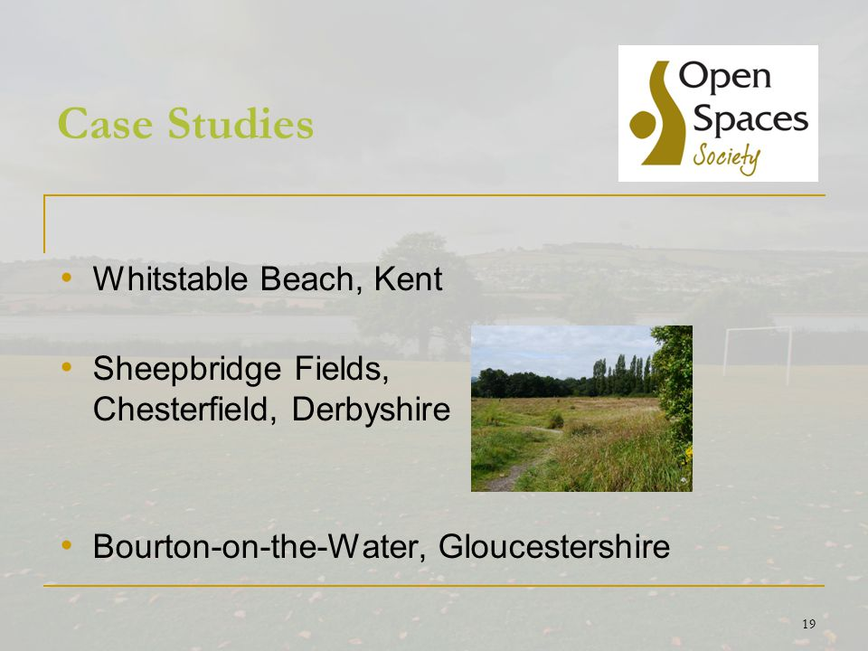 19 Case Studies Whitstable Beach, Kent Sheepbridge Fields, Chesterfield, Derbyshire Bourton-on-the-Water, Gloucestershire