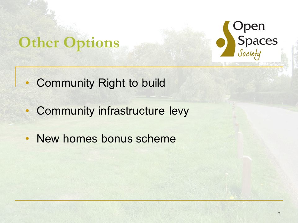 7 Other Options Community Right to build Community infrastructure levy New homes bonus scheme