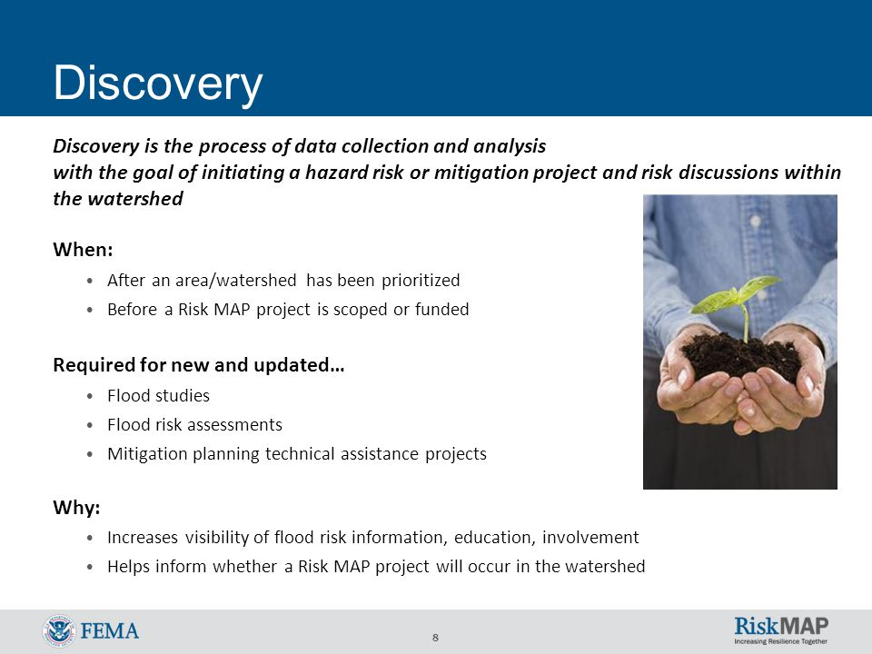 8 Discovery Discovery is the process of data collection and analysis with the goal of initiating a hazard risk or mitigation project and risk discussi