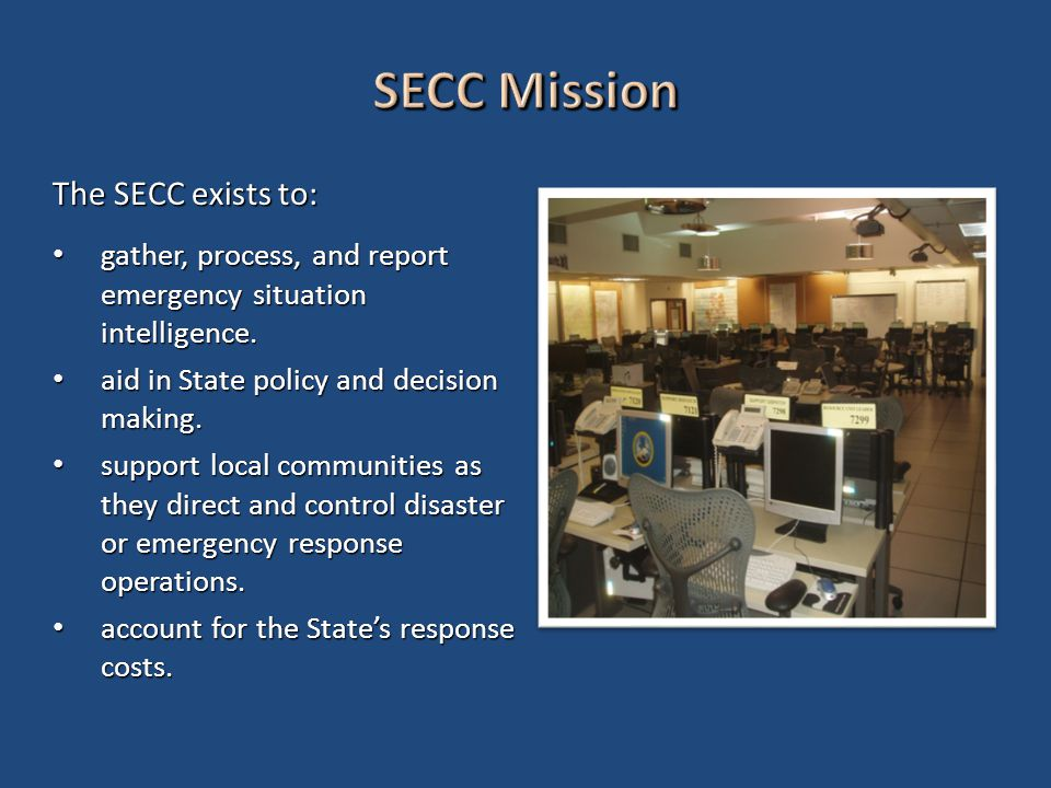 The SECC exists to: gather, process, and report emergency situation intelligence.
