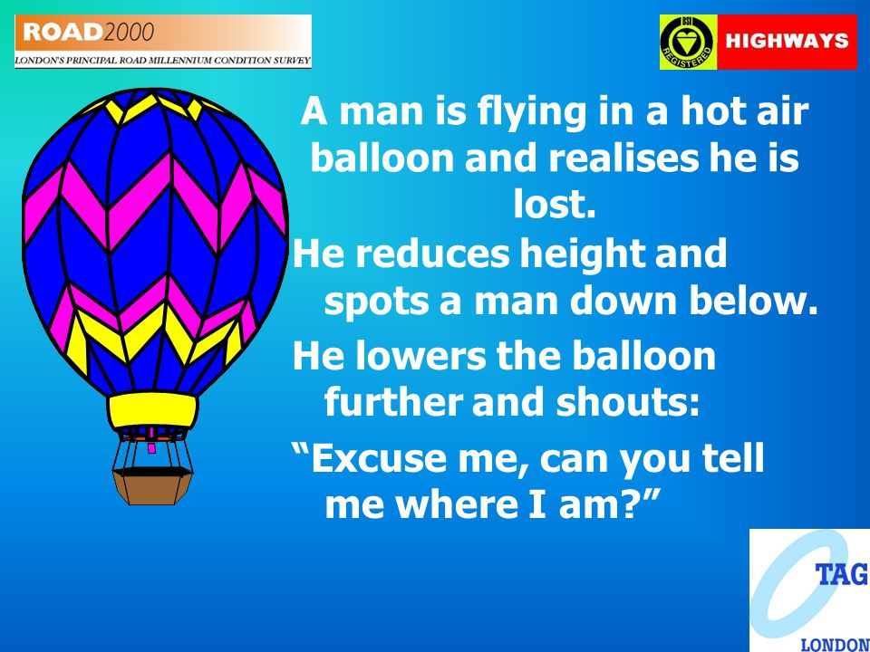 A man is flying in a hot air balloon and realises he is lost.