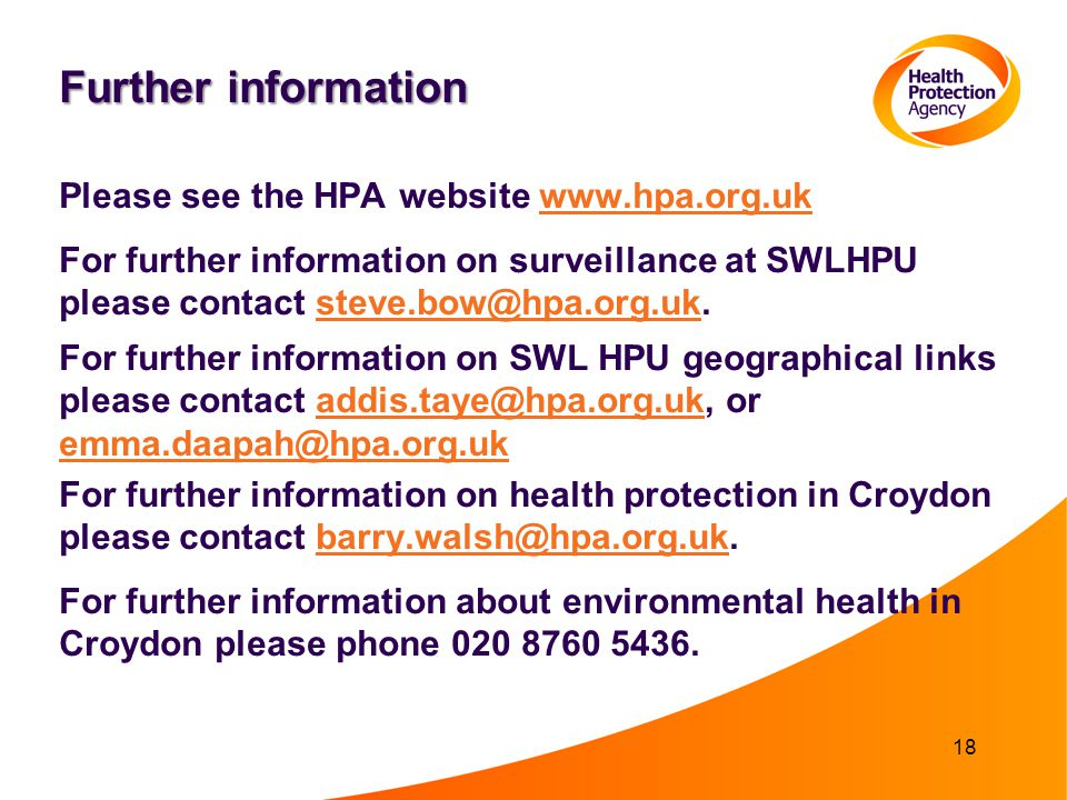 Further information Please see the HPA website www.hpa.org.ukwww.hpa.org.uk For further information on surveillance at SWLHPU please contact steve.bow