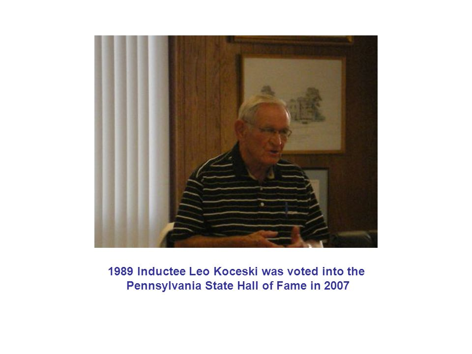 1989 Inductee Leo Koceski was voted into the Pennsylvania State Hall of Fame in 2007