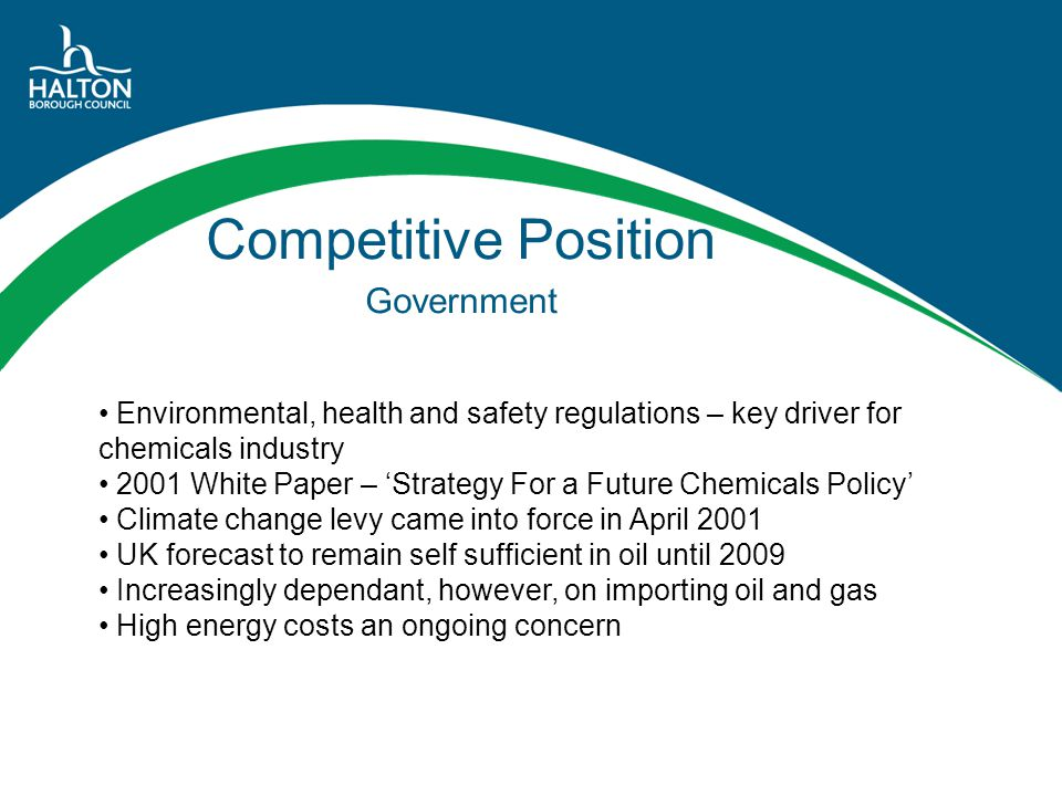 Competitive Position Government Environmental, health and safety regulations – key driver for chemicals industry 2001 White Paper – 'Strategy For a Fu
