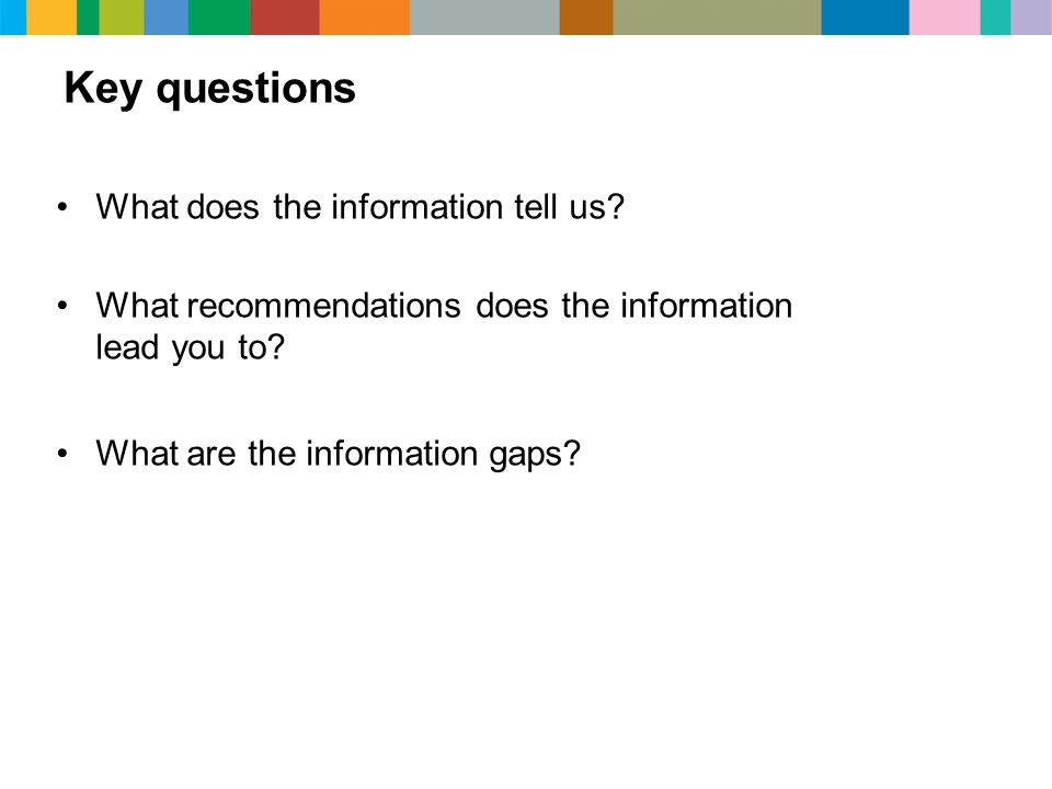 Key questions What does the information tell us.