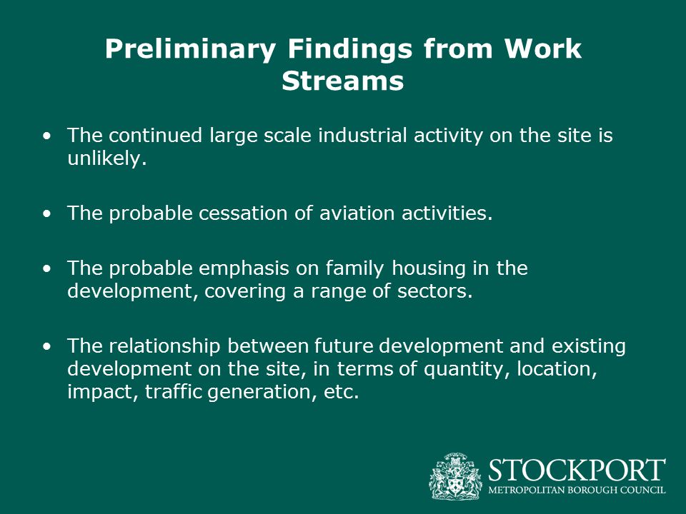 Preliminary Findings from Work Streams The continued large scale industrial activity on the site is unlikely.
