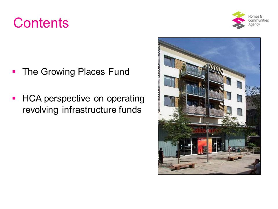 Contents  The Growing Places Fund  HCA perspective on operating revolving infrastructure funds