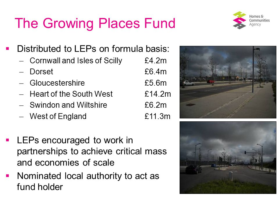 The Growing Places Fund  Strong Government preference to see sustainable revolving funds established  Encouragement to adopt good practice established as part of Regional Infrastructure Funds  Majority of funding is capital  Up to 2% of fund set aside to assist management