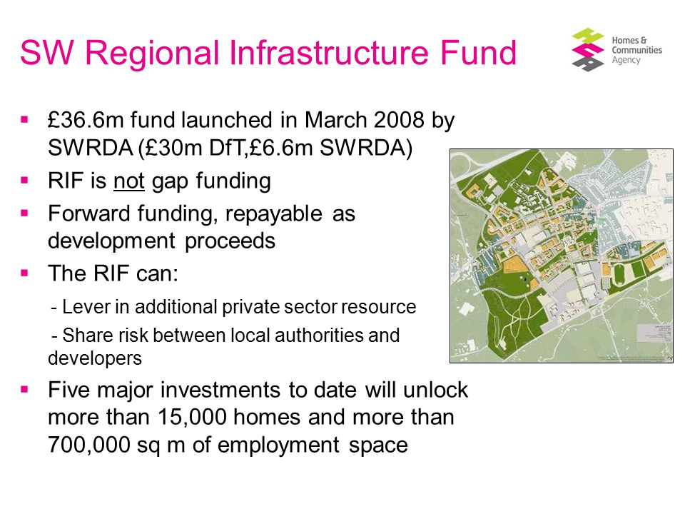 Case study – Cranbrook new community  Largest individual growth area designated within the South West  A self-sufficient, low carbon new community  A population of 18,000+ in 6,550 homes by 2026 (30% affordable)  11,000 jobs at Cranbrook, Exeter Science Park and SkyPark  Total investment £1.6bn+  Public sector funding of £45m including RIF, NAHP, Growth Point, Community Infrastructure and Low Carbon Infrastructure funding