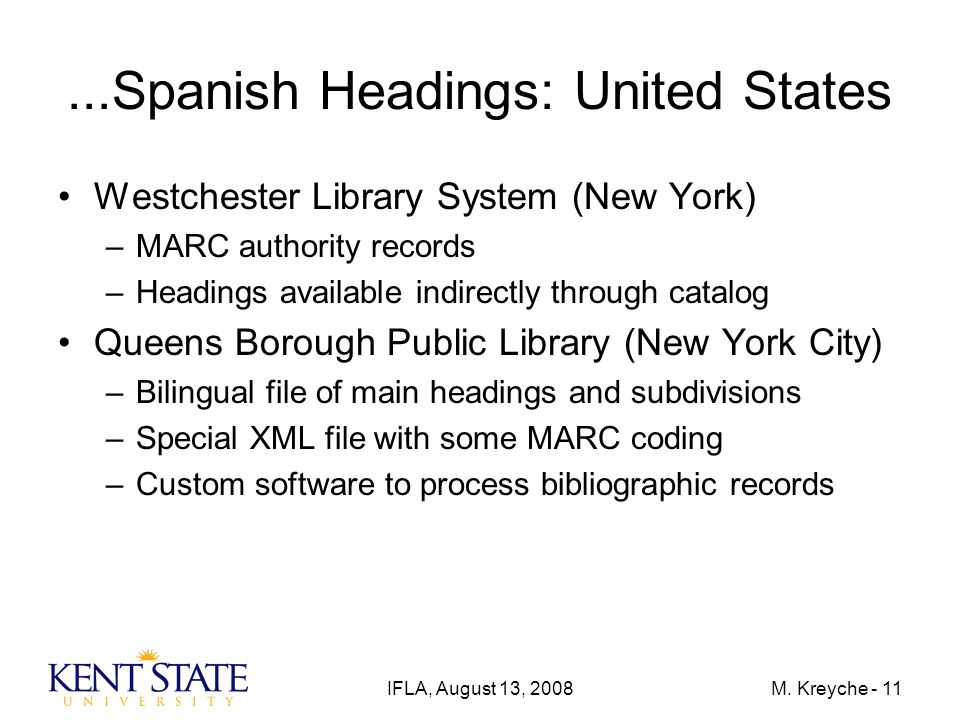 IFLA, August 13, 2008M. Kreyche - 11...Spanish Headings: United States Westchester Library System (New York) –MARC authority records –Headings availab