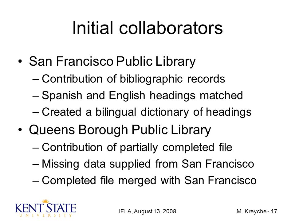 IFLA, August 13, 2008M. Kreyche - 17 Initial collaborators San Francisco Public Library –Contribution of bibliographic records –Spanish and English he