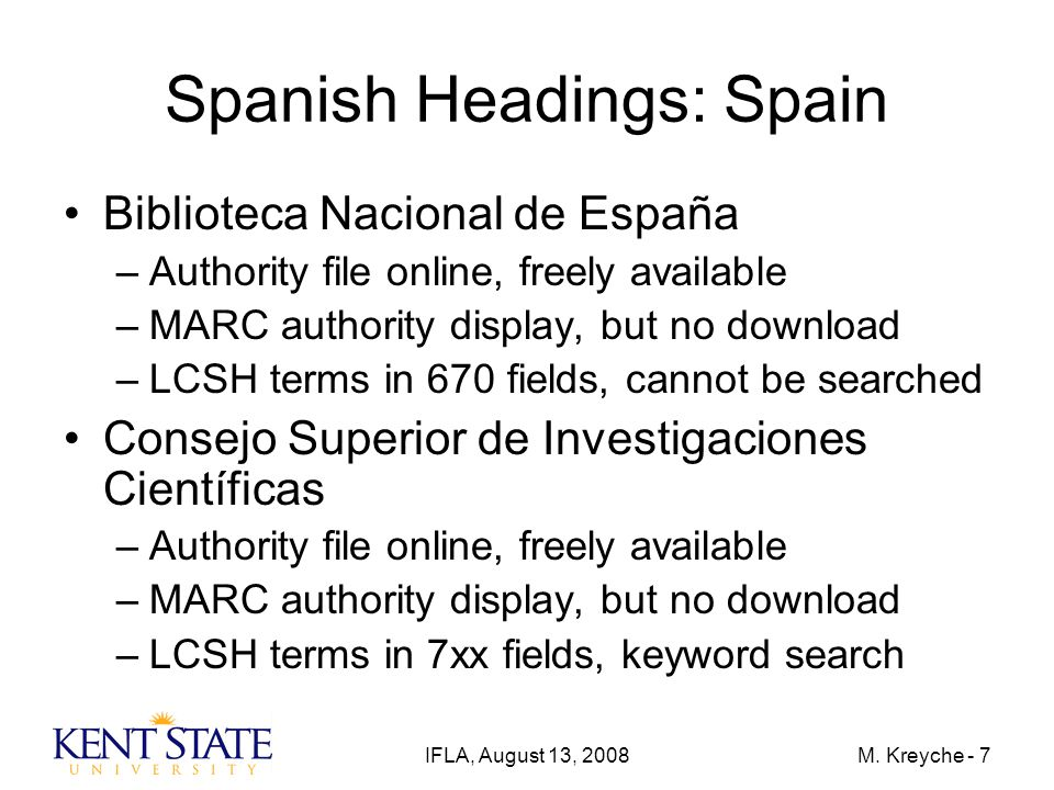 IFLA, August 13, 2008M. Kreyche - 7 Spanish Headings: Spain Biblioteca Nacional de España –Authority file online, freely available –MARC authority dis