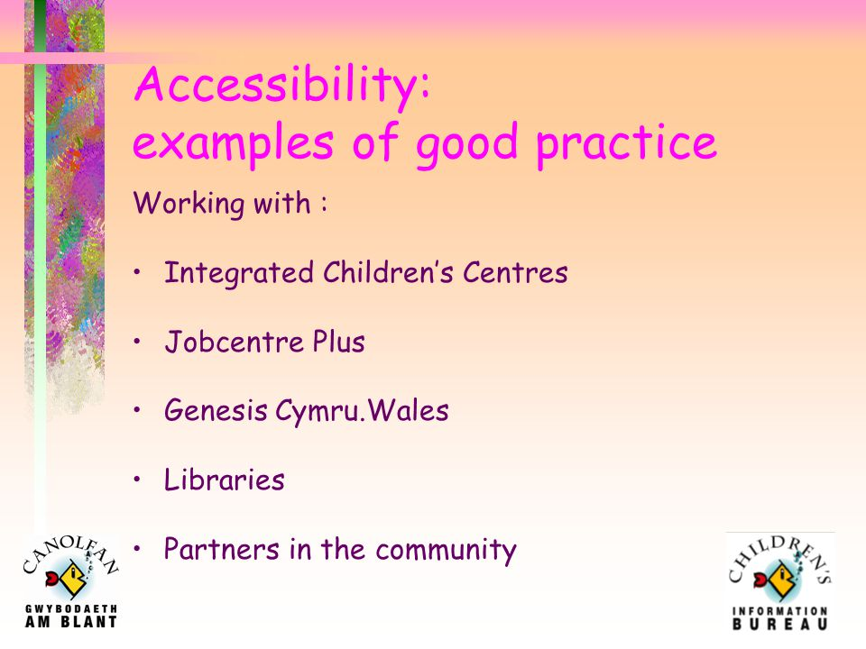 Accessibility: areas for improvement Working with: Local employers Health Clinics Community Focused Schools People who have difficulty in taking advantage of the service