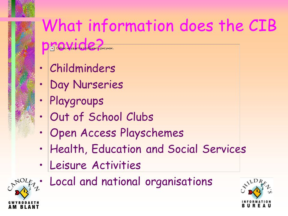 Children's Information Bureau Opened in October 1995 First Children's Information Service in Wales Achieved National Quality Award in February 2004 and September 2007