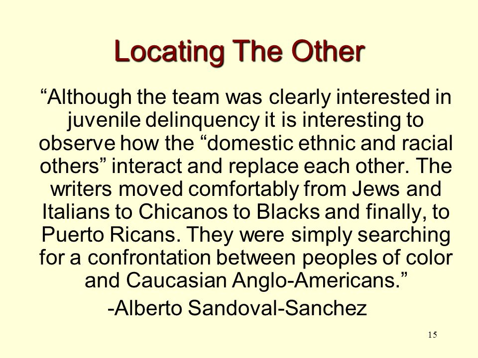 15 Locating The Other Although the team was clearly interested in juvenile delinquency it is interesting to observe how the domestic ethnic and racial others interact and replace each other.