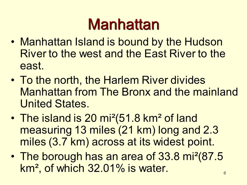 6 Manhattan Manhattan Island is bound by the Hudson River to the west and the East River to the east.