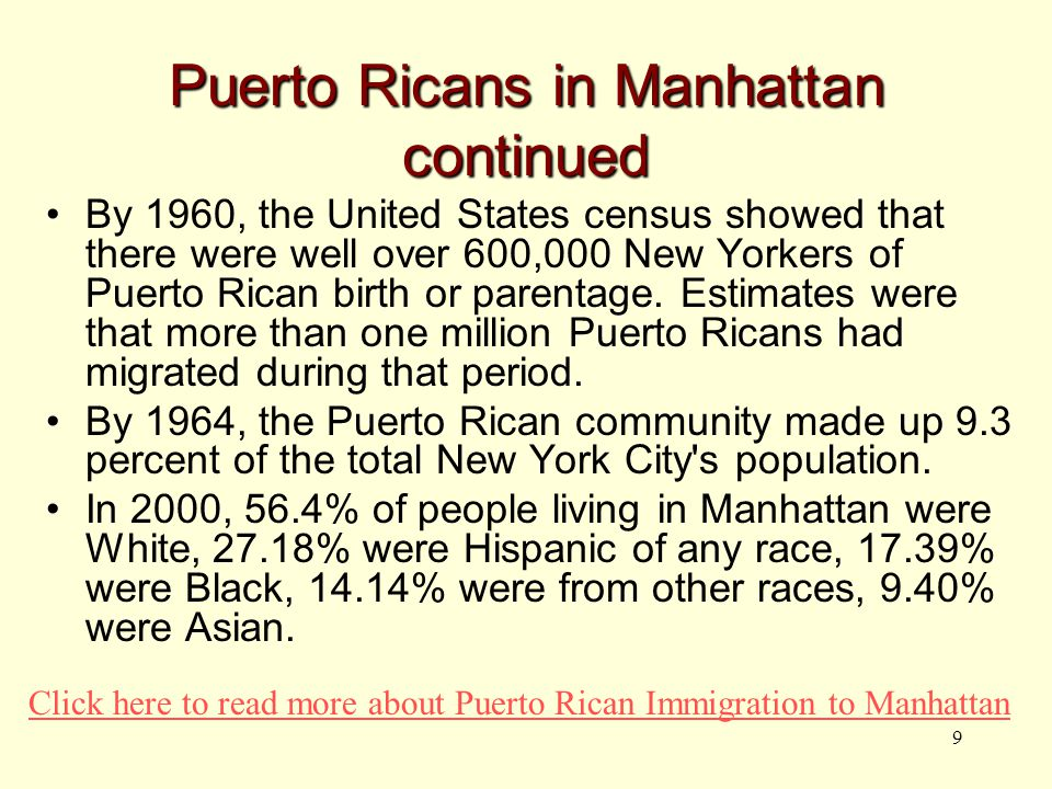 9 Puerto Ricans in Manhattan continued By 1960, the United States census showed that there were well over 600,000 New Yorkers of Puerto Rican birth or parentage.