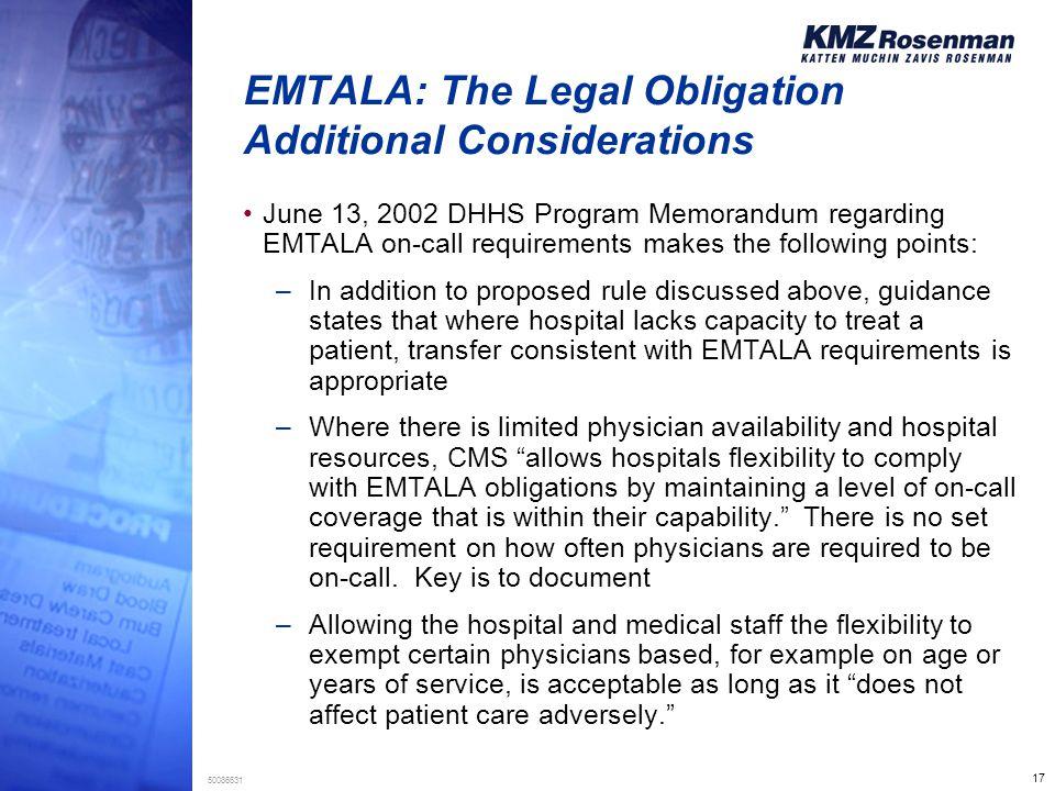 17 50086631 EMTALA: The Legal Obligation Additional Considerations June 13, 2002 DHHS Program Memorandum regarding EMTALA on-call requirements makes t