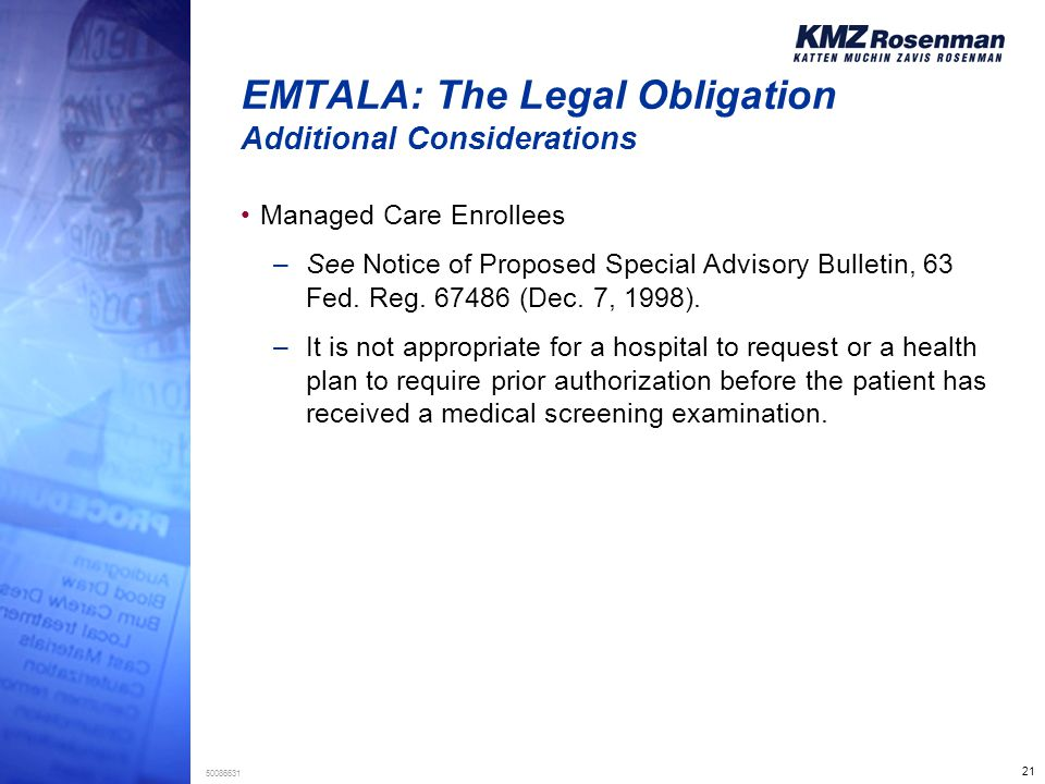 21 50086631 EMTALA: The Legal Obligation Additional Considerations Managed Care Enrollees –See Notice of Proposed Special Advisory Bulletin, 63 Fed.