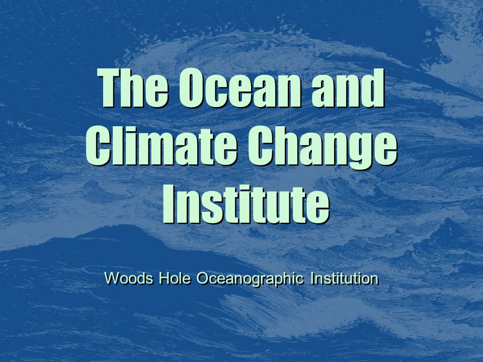 The Ocean and Climate Change Institute The Ocean and Climate Change Institute Woods Hole Oceanographic Institution
