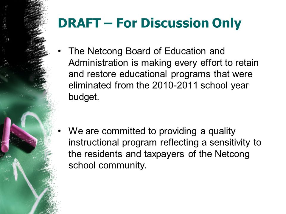 DRAFT – For Discussion Only The Netcong Board of Education and Administration is making every effort to retain and restore educational programs that were eliminated from the 2010-2011 school year budget.