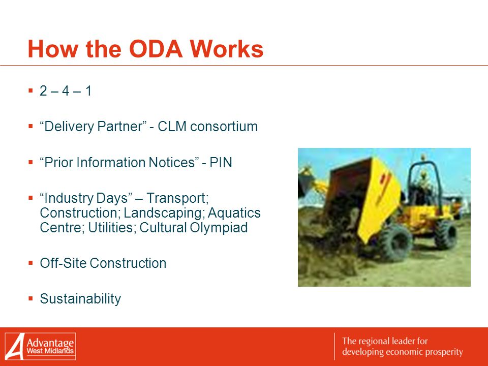 How the ODA Works  2 – 4 – 1  Delivery Partner - CLM consortium  Prior Information Notices - PIN  Industry Days – Transport; Construction; Landscaping; Aquatics Centre; Utilities; Cultural Olympiad  Off-Site Construction  Sustainability