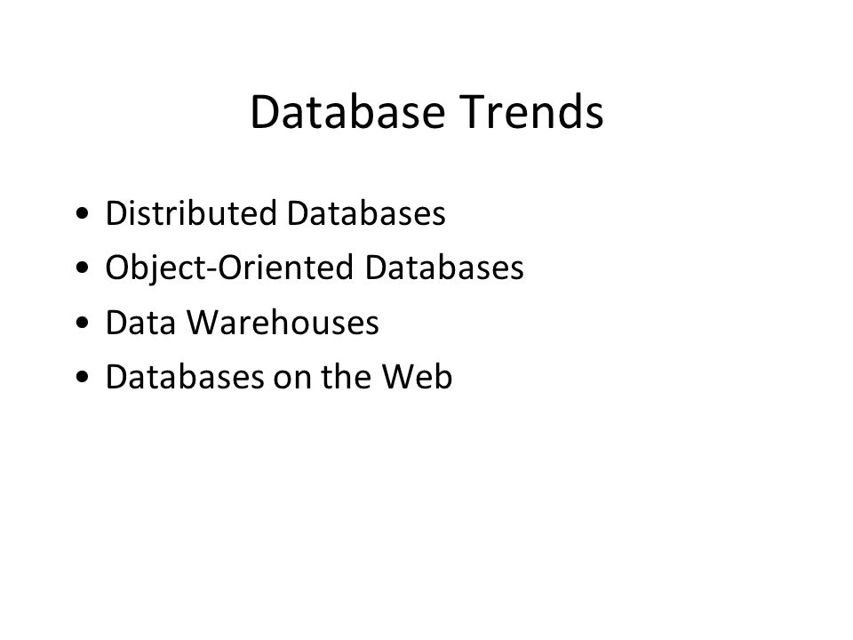 Database Trends Distributed Databases Object-Oriented Databases Data Warehouses Databases on the Web