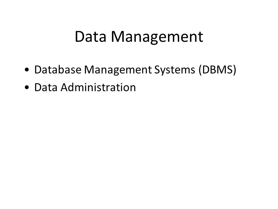 Data Management Database Management Systems (DBMS) Data Administration