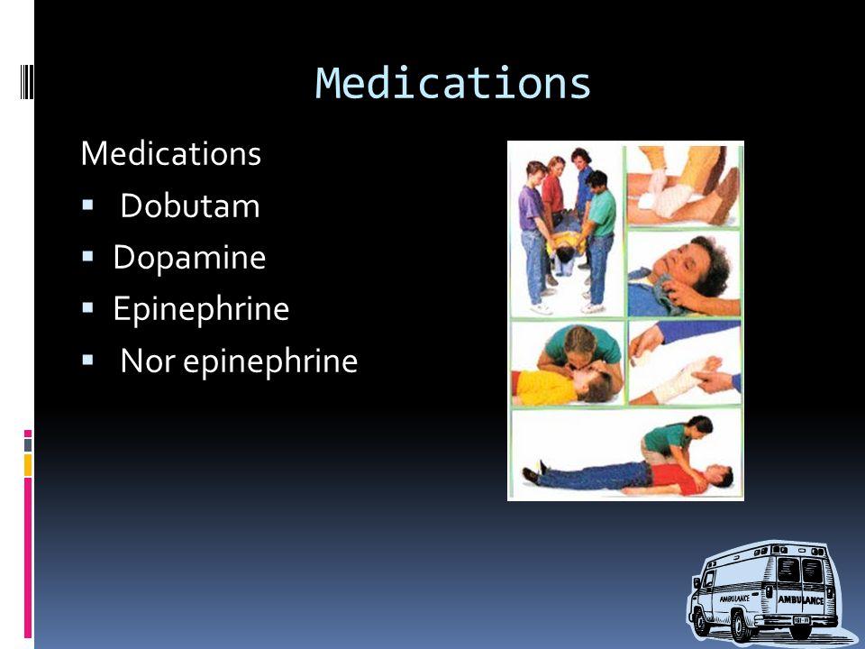 Medications  Dobutam  Dopamine  Epinephrine  Nor epinephrine