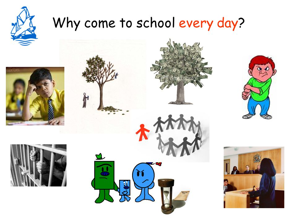 Why come to school every day