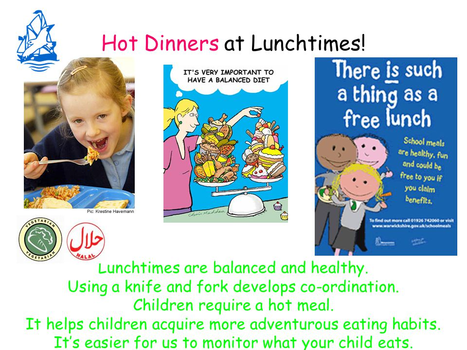 Hot Dinners at Lunchtimes. Lunchtimes are balanced and healthy.