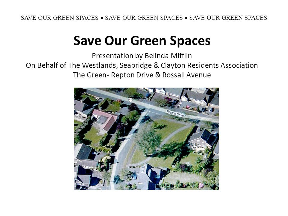 SAVE OUR GREEN SPACES  SAVE OUR GREEN SPACES  SAVE OUR GREEN SPACES Save Our Green Spaces Presentation by Belinda Mifflin On Behalf of The Westlands