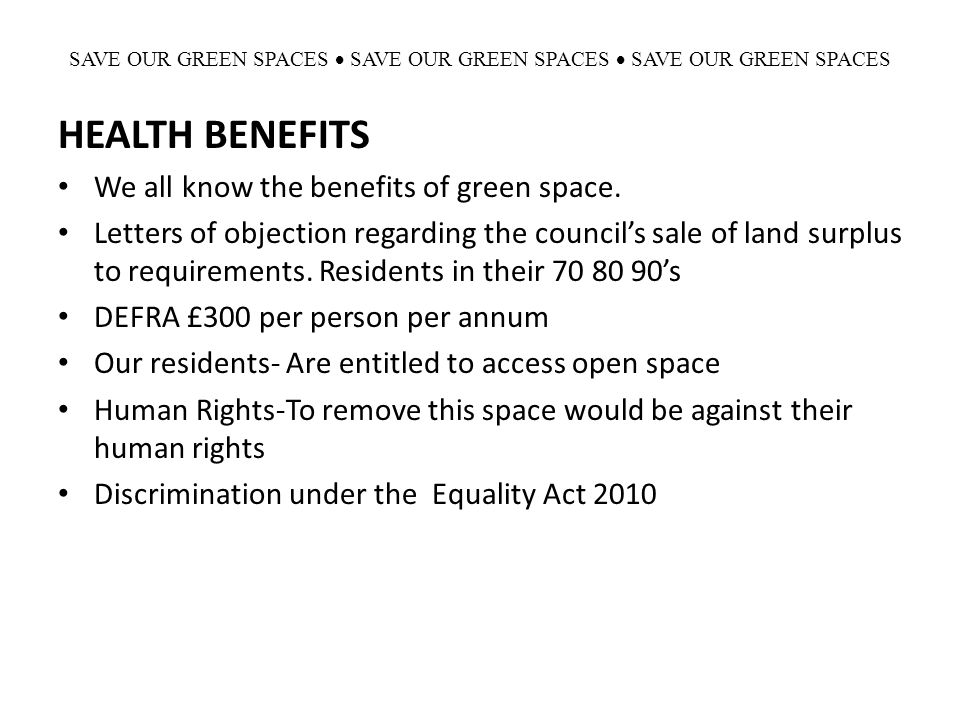 SAVE OUR GREEN SPACES  SAVE OUR GREEN SPACES  SAVE OUR GREEN SPACES HEALTH BENEFITS We all know the benefits of green space. Letters of objection re