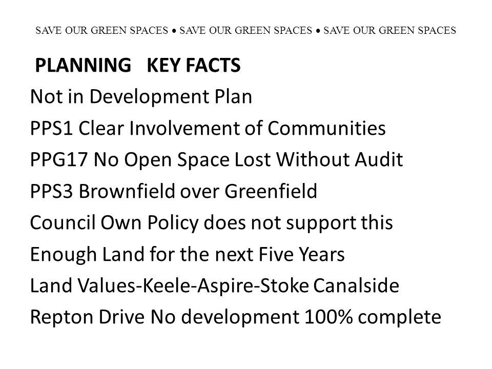 SAVE OUR GREEN SPACES  SAVE OUR GREEN SPACES  SAVE OUR GREEN SPACES PLANNING KEY FACTS Not in Development Plan PPS1 Clear Involvement of Communities