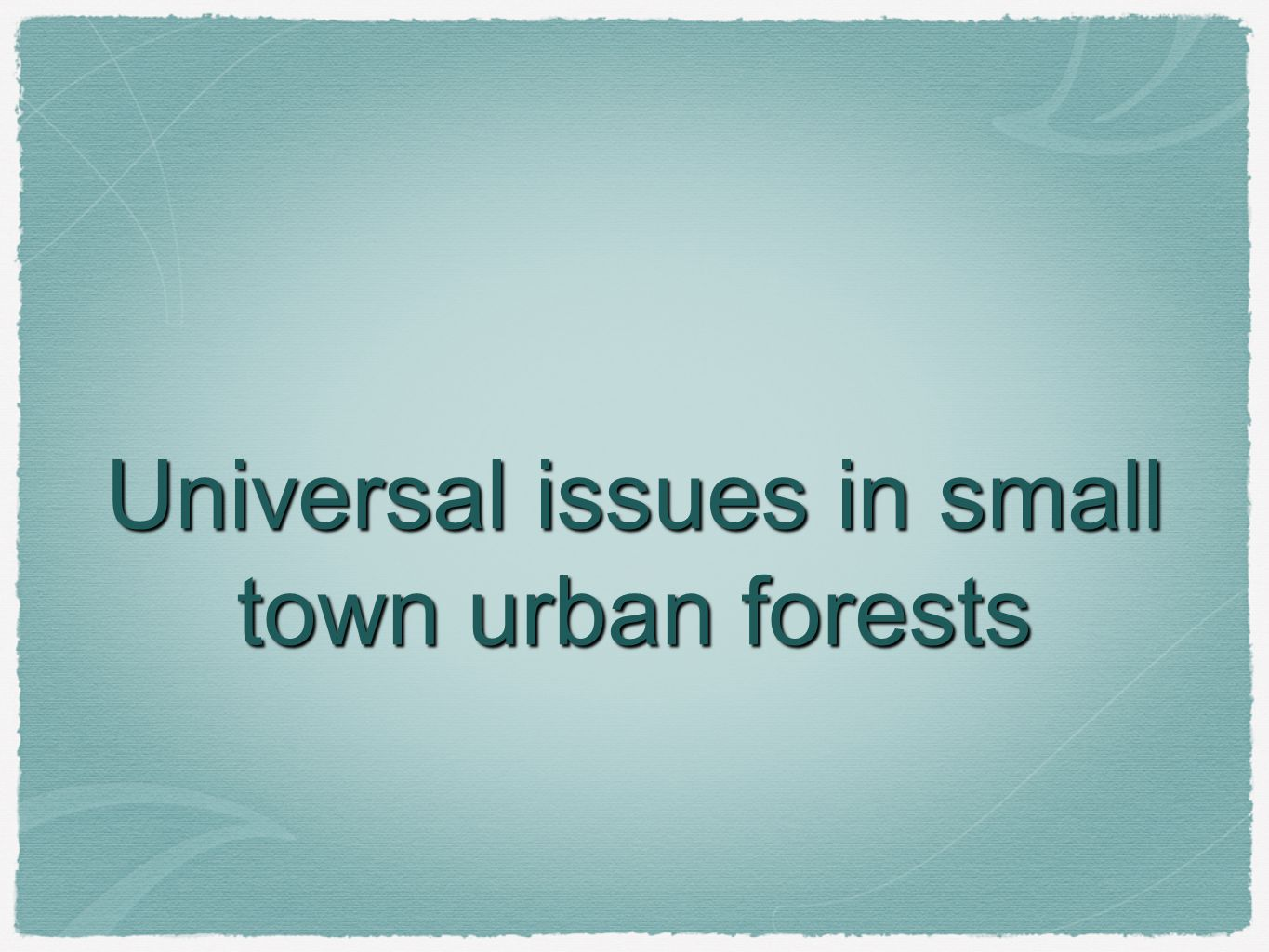 Universal issues in small town urban forests
