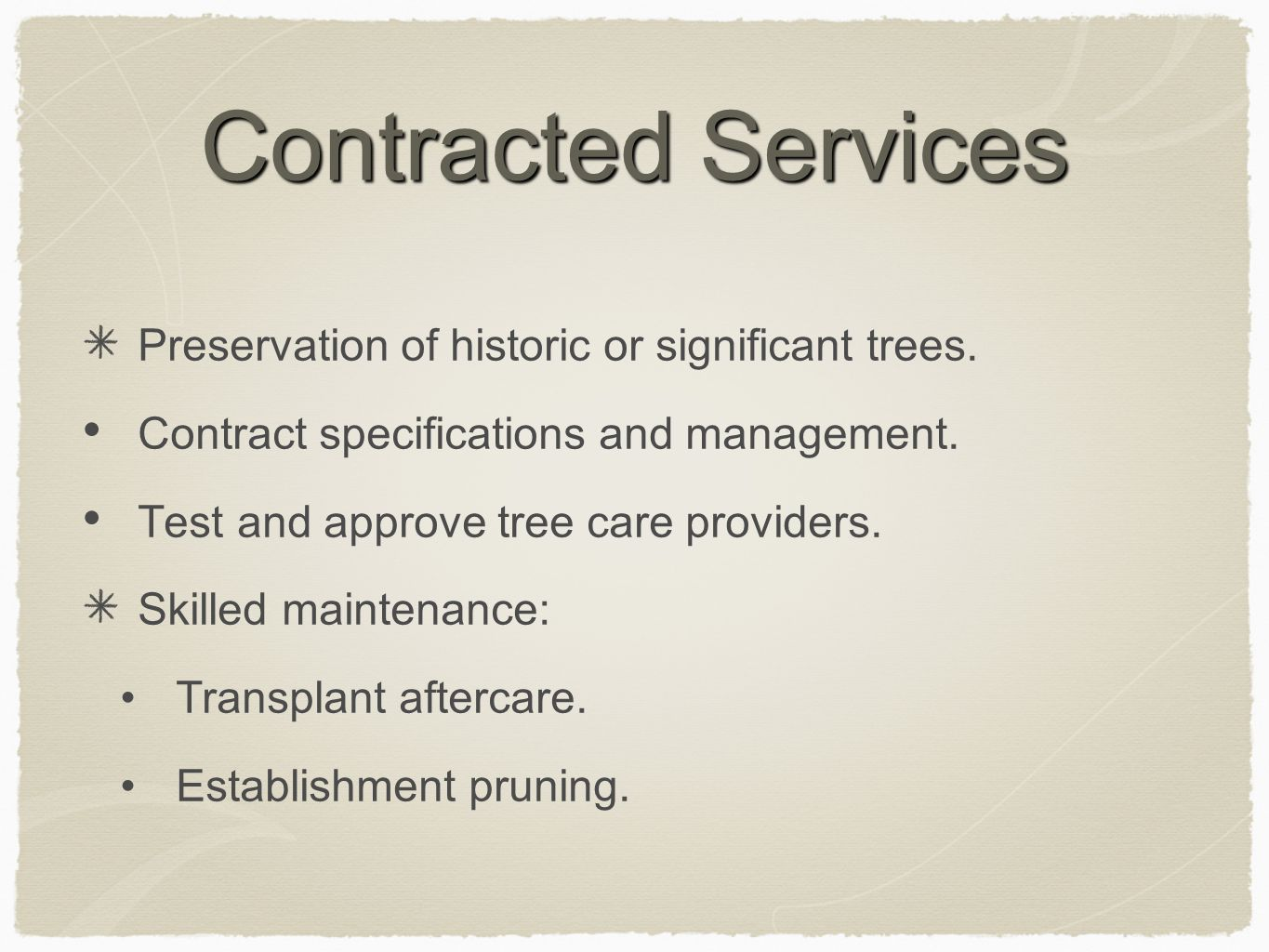 Contracted Services Preservation of historic or significant trees. Contract specifications and management. Test and approve tree care providers. Skill