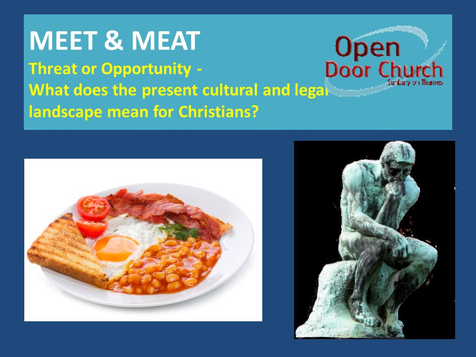 MEET & MEAT Threat or Opportunity - What does the present cultural and legal landscape mean for Christians?