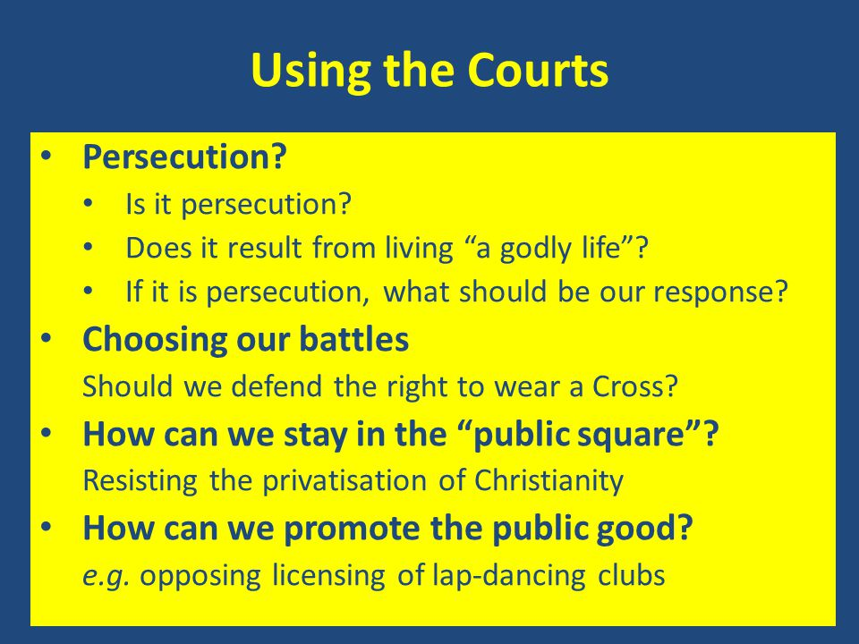 "Using the Courts Persecution? Is it persecution? Does it result from living ""a godly life""? If it is persecution, what should be our response? Choosin"